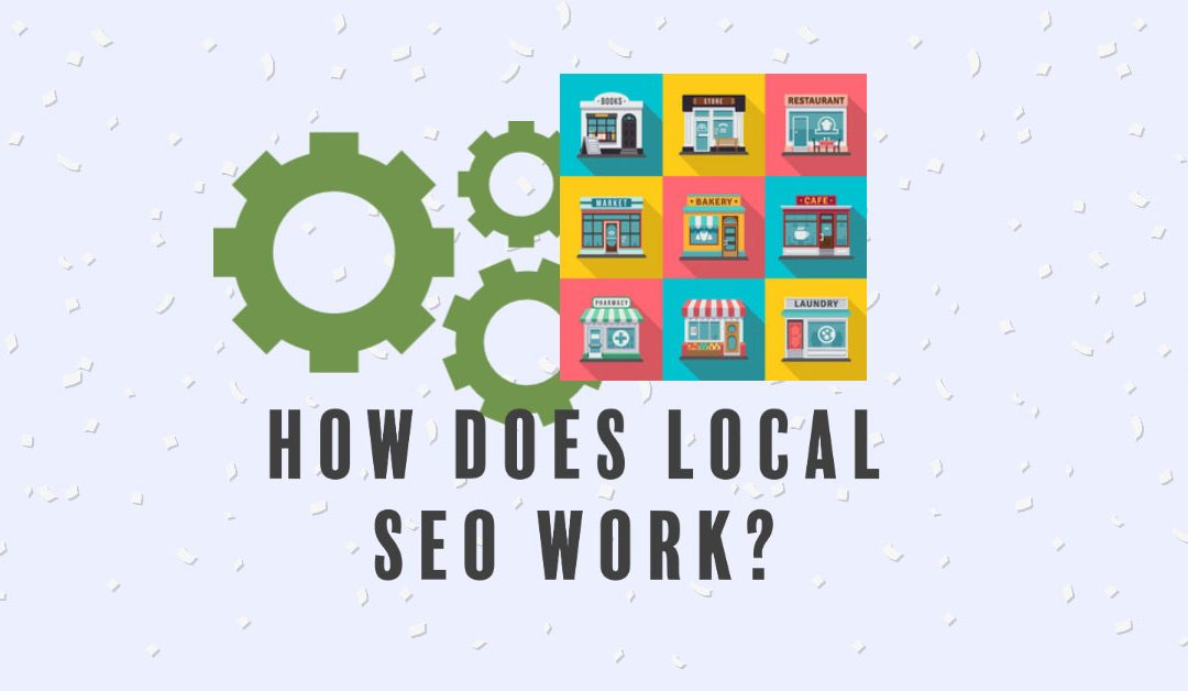 How Does Local SEO Work?