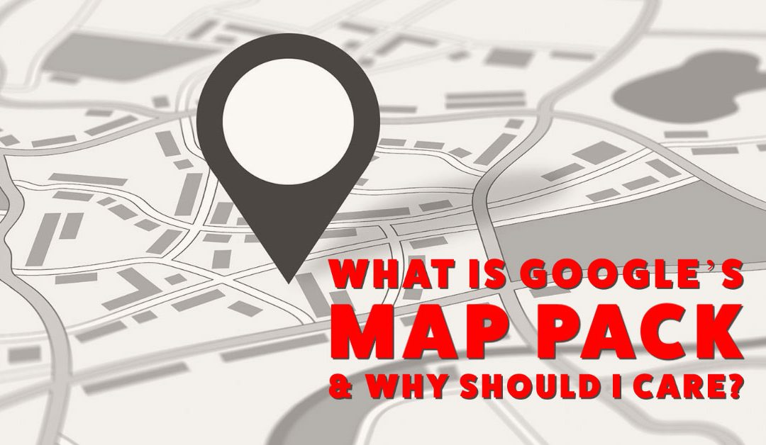 What is Google's Map Pack & Why Should I Care?